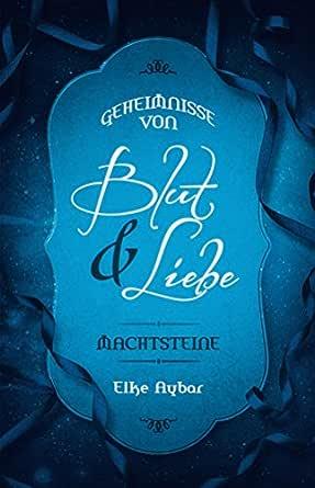 Machtsteine (Geheimnisse von Blut & Liebe 2) eBook: Elke Aybar ...
