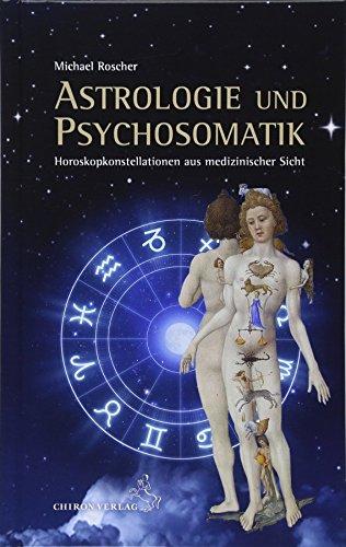 Astrologie und Psychsomatik: Horoskopkonstellationen aus medizinisccher Sicht