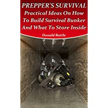 Prepper's Survival: Practical Ideas On How To Build Survival Bunker And What To Store Inside (English Edition)