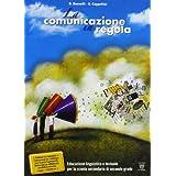 La Comunicazione in Regola. Educazione linguistica e testuale per la scuola secondaria di 2° grado. Testo + Prove di ingresso, di verifica e di recupero + CD