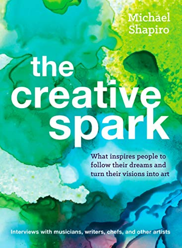 The Creative Spark: How musicians, writers, explorers, and other artists found their inner fire and followed their dreams (English Edition)