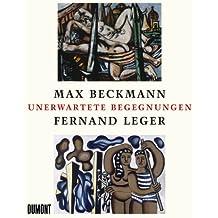 Max Beckmann - Fernand Léger: Unerwartete Begegnungen