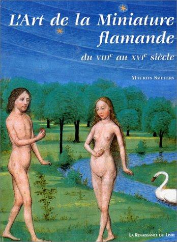 L'Art de la Miniature flamande. VIIIe aux XVIe siècle : Flandre, Nord de la France Principauté de Liège... par Maurits Smeyers
