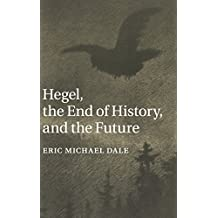Hegel, the End of History, and the Future by Eric Michael Dale (2014-09-29)
