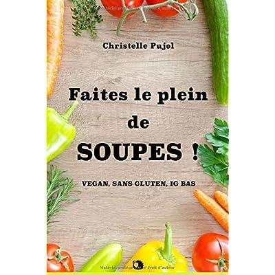 Faites le plein de SOUPES !: Vegan, sans gluten, IG Bas