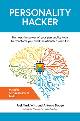 Personality Hacker: Harness the Power of Your Personality Type to Transform Your Work, Relationships, and Life por Joel Mark Witt