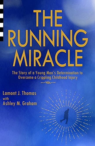 the-running-miracle-the-story-of-a-young-mans-determination-to-overcome-a-crippling-childhood-injury