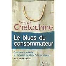 Le blues du consommateur: Connaître et décoder les comportements de l'homo cliens