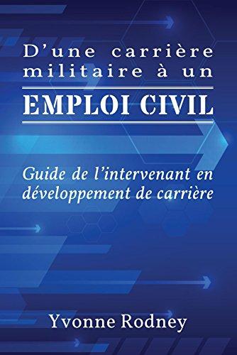 D'une carrière militaire à un emploi civil: Guide de l'intervenant en développement de carrière par Yvonne Rodney