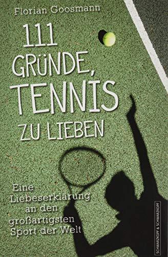 111 Gründe, Tennis zu lieben: Eine Liebeserklärung an den großartigsten Sport der Welt   Aktualisierte und erweiterte Neuausgabe -