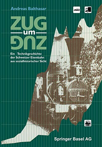 Zug um Zug: Eine Technikgeschichte der Schweizer Eisenbahn aus sozialhistorischer Sicht (Tech-zug)