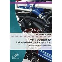 Praxis-Grundlagen für Elektrotechniker und Mechatroniker: Anforderungen im industriellen Umfeld