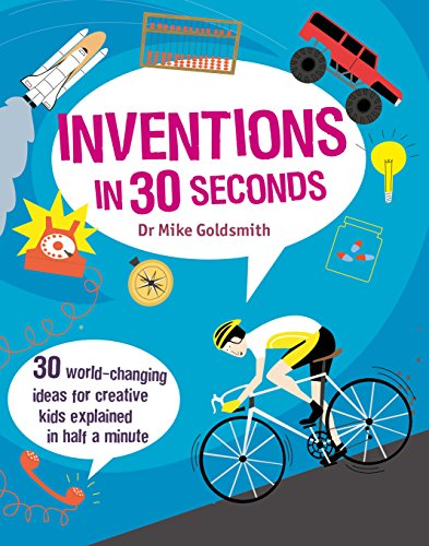 Inventions in 30 Seconds: 30 Ingenious Ideas for Innovative Kids Explained in Half a Minute (Children's 30 Second) par Dr Mike Goldsmith