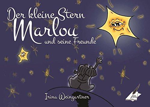 Der kleine Stern Marlou und seine Freunde: Ein Buch für große und kleine Menschen
