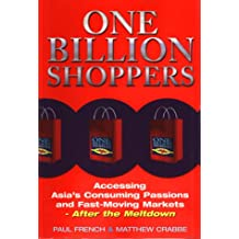 One Billion Shoppers: Accessing Asia's Consuming Passions and Fasy-moving Markets - After the Meltdown