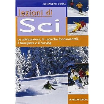 Lezioni Di Sci. Le Attrezzature, Le Tecniche Fondamentali, Il Fuoripista E Il Carving