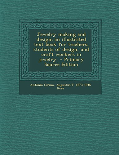 Jewelry Making and Design; An Illustrated Text Book for Teachers, Students of Design, and Craft Workers in Jewelry - Primary Source Edition