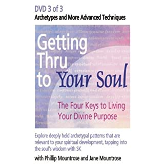 Getting Thru to Your Soul: Archetypes & More Advanced Techniques