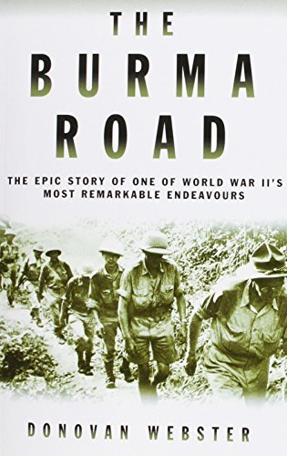 The Burma Road: The Epic Story of One of World War II's Most Remarkable Endeavours by Donovan Webster (2014-01-30)