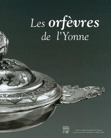 Les orfèvres de l'Yonne par Arnaud de Chassey, Anne-Bénédicte Clert
