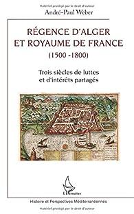 Régence d'Alger et Royaume de France par André-Paul Weber