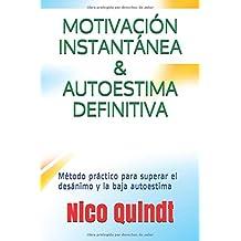 Motivación instantánea & Autoestima definitiva: Método práctico para superar el desanimo y la baja autoestima