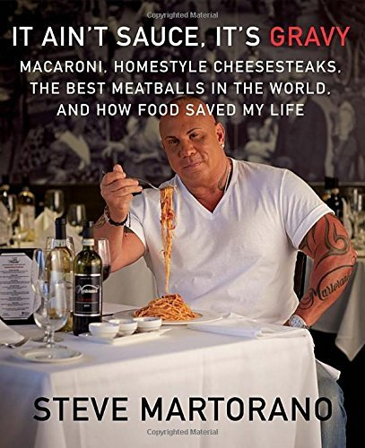 It Ain't Sauce, It's Gravy: Macaroni, Homestyle Cheesesteaks, the Best Meatballs in the World, and How Food Saved My Life by Steve Martorano (28-Oct-2014) Hardcover