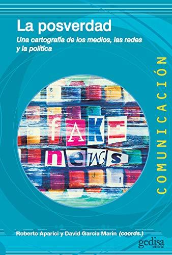 La Posverdad: Una Cartografía De Los Medios, Las Redes Y La Política por Roberto Aparici epub