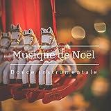 Musique de Noël Douce Instrumentale - Chansons instrumentales de Noël classique