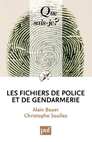 Les fichiers de police et de gendarmerie: « Que sais-je ? » n° 3856