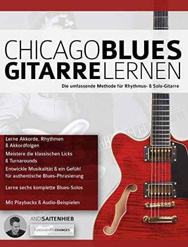 Chicago Blues Gitarre Lernen: Die umfassende Methode für Rhythmus- & Solo-Gitarre (Blues Gitarre spielen 6)