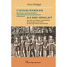 Aus Łódź verschleppt nach Bielefeld: Erinnerungen an die Jahre der Zwangsarbeit in Deutschland (Quellen zur Regionalgeschichte)