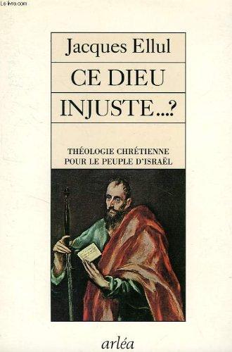 Ce Dieu injuste ? Théologie chrétienne pour le peuple d'Israël par Jacques Ellul