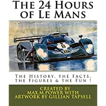 The 24 Hours of Le Mans: Full of facts, figures and fun (Le Mans Puzzle Books Book 3)