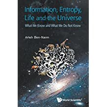 Information, Entropy, Life and the Universe: What We Know and What We Do Not Know