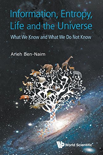 Information, Entropy, Life And The Universe: What We Know An por Arieh Ben-Naim