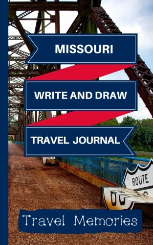 Missourri Write and Draw Travel Journal: Use This Small Travelers Journal for Writing,Drawings and Photos to Create a Lasting Travel Memory Keepsake ... Travelling Journal,Missouri Travel Book)
