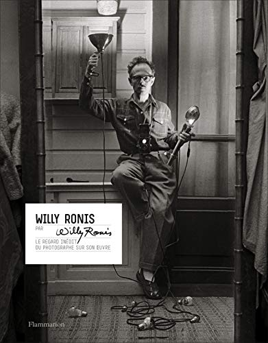 Willy Ronis par Willy Ronis : Le regard inédit du photographe sur son oeuvre par Willy Ronis
