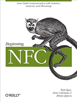 Beginning NFC: Near Field Communication with Arduino, Android, and PhoneGap par [Igoe, Tom, Coleman, Don, Jepson, Brian]