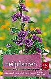 Heilpflanzen: Erkennen - Sammeln - Anwenden -