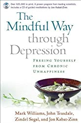 The Mindful Way Through Depression: Freeing Yourself from Chronic Unhappiness (includes Guided Meditation Practices CD) by Mark Williams, John Teasdale, Zindel Segal, Jon Kabat-Zinn on 21/06/2007 1 Pap/Com edition