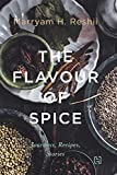 The Flavour of Spice: Journeys, Recipes, Stories