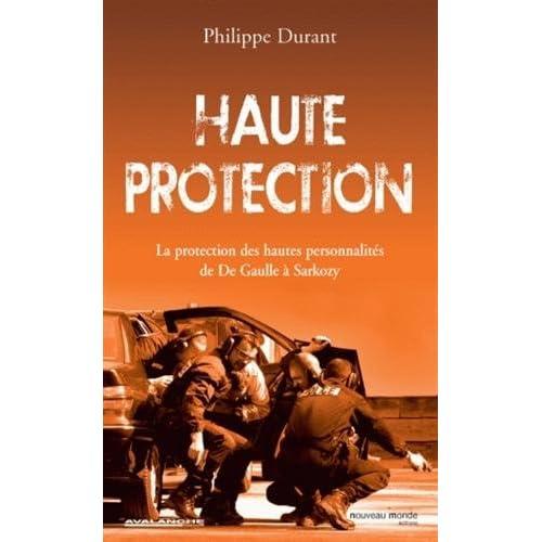 Haute protection : La protection des hautes personnalités de De Gaulle à Sarkozy