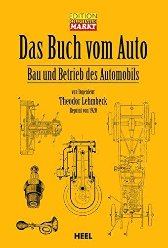 Das Buch vom Auto: Bau und Betrieb des Automobils - Reprint von 1920