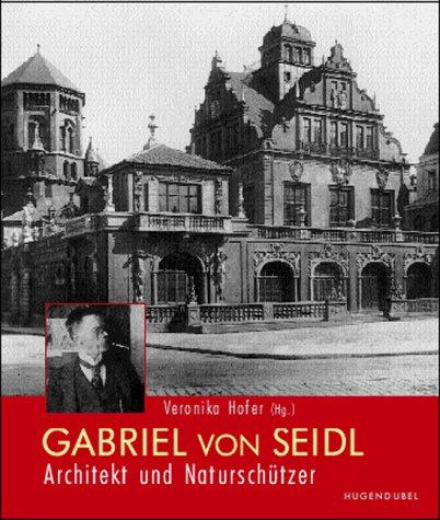 Gabriel von Seidl - Architekt und Naturschützer