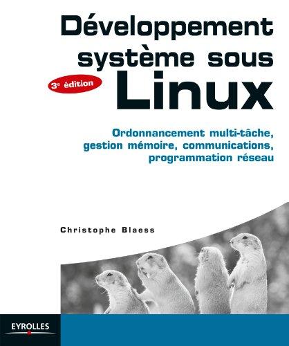 Développement sytème sous Linux: Ordonnancement multi-tâche, gestion mémoire, communications, programmation réseau