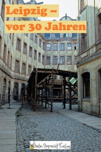 LEIPZIG VOR 30 JAHREN: Ein Fotobuch. Garniert mit Sachsen-Witzen als Sättigungsbeilage (Frielings Fotoarchiv 5)
