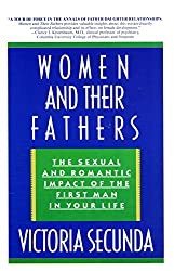 Women And Their Fathers: The Sexual and Romantic Impact of the First Man In Your Life (English Edition)