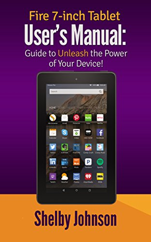 Fire 7-inch Tablet Users Manual: Guide to Unleash the Power of ...