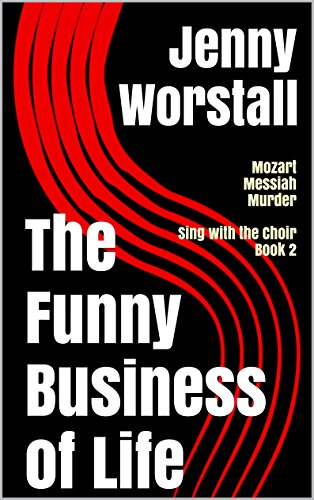 free kindle book The Funny Business of Life: Mozart, Messiah and Murder (Sing with the Choir Book 2)